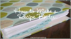 Great project!  Organize your recipes in a binder for easy access and safe keeping - Clean Mama