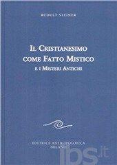 Il cristianesimo come fatto mistico e i nuovi misteri - Steiner Rudolf - Libro - Editrice Antroposofica - Scritti - IBS