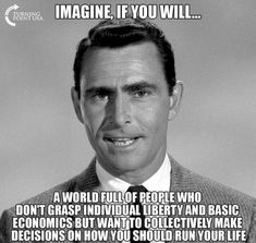 Just Imagine. ~ I don't need to imagine. This nightmare is happening before our eyes. Welcome to the Liberal Zone ~ RADICAL Rational Americans Defending Individual Choice And Liberty Thats The Way, That Way, Illuminati, Pseudo Science, Liberal Logic, Stupid Liberals, Politicians, Liberal Left, Liberal Ideology