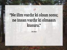 Ne ilim vardır ki olsun sonu; ne insan vardır ki olmasın kusuru.  Piri Reis #pirireis #özlüsözler #sözleri #sözler #güzelsözler