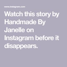 Watch this story by Handmade By Janelle on Instagram before it disappears.