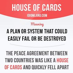 "@idiom.land en Instagram: """"House of cards"" is a plan or system that could easily fail or be destroyed. Example: The peace agreement between two countries was like a…"""