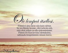Ole lempeä itseäsi kohtaan Finnish Words, Chasing Dreams, My Point Of View, Seriously Funny, Enjoy Your Life, More Words, Mood Quotes, Good Thoughts, Note To Self
