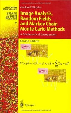 Image Analysis, Random Fields and Markov Chain Monte Carlo Methods: A Mathematical Introduction (Stochastic Modelling and Applied Probability) by Gerhard Winkler. $129.00. 360 pages. Publisher: Springer; 2nd edition (February 27, 2006). Publication: February 27, 2006. Author: Gerhard Winkler. Edition - 2nd
