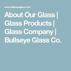 About Our Glass   Glass Products   Glass Company   Bullseye Glass Co.