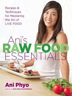 Ani's Raw Food Essentials :  Recipes & Techniques for Mastering the Art of Live Food  by Ani Phyo