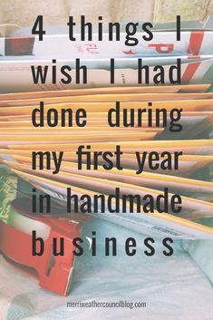 4 things I wish I had done my first year in handmade business; including email capture, Pinterest boards, organizing files, and using Pixelmator. | the merriweather council blog