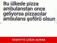 Pizzacılar ambulans şöförü olsa da bi şey değişmez. Çünkü yol vermiyolar
