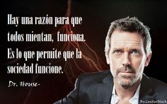 Hay una razón para que todos mientan... I Love House, House Md, House Rules, Everybody Lies, Hugh Laurie, House Of Cards, House Doctor, Sentences, Philosophy
