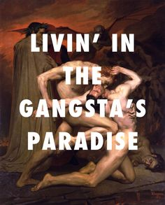 flyartproductions: Dante and Virgil in the Gangsta's Paradise Dante and Virgil in Hell (1850), William-Adolphe Bouguereau / Gangsta's Paradise, Coolio