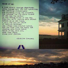 [ W o r d s ] P o e t r y . Q u o t e s THINK OF ME by Poet Nicholas Trandahl.