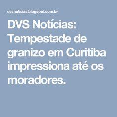 DVS Notícias: Tempestade de granizo em Curitiba impressiona até os moradores.