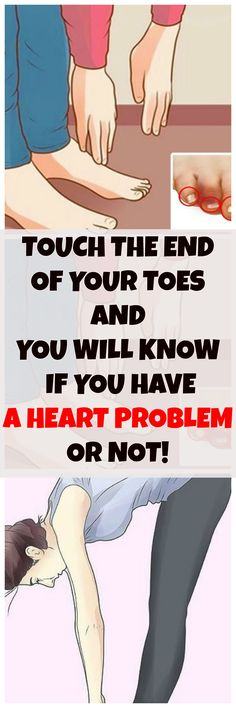 Touch the end of your toes and you will know if you have a heart problem or not!!!