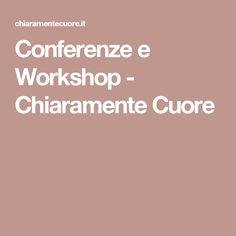 Conferenze e Workshop - Chiaramente Cuore