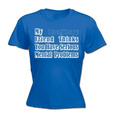 123t USA Women's My Imaginary Friend Thinks You Have Mental Problems Funny T-Shirt