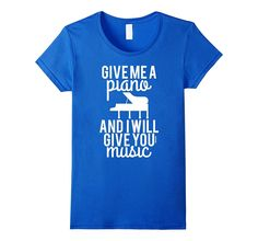 Give Me A Piano And I Will Give You Music T-Shirt