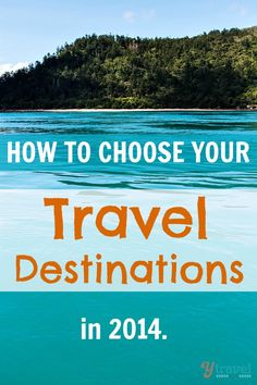 Want to know how to choose your travel destinations in 2014?