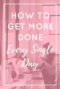 Here's how to be more productive, manage your time better, and get more done every single day!