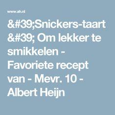 'Snickers-taart' Om lekker te smikkelen - Favoriete recept van - Mevr. 10 - Albert Heijn