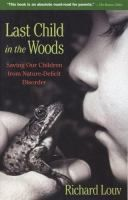 Last Child in the Woods Saving Our Children From Nature-deficit Disorder