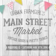 Main Street Market - a vintage market hosted by Urban Farmgirl - Rockford, IL May 10th, 2014. Want to be a vendor?? Get your application here...http://www.midwayvillage.com/wordpress/wp-content/uploads/2014/01/MainStreetMarketInfoApplication.pdf