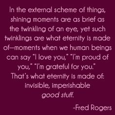 Mr. Rogers ... such a wealth of wisdom ...