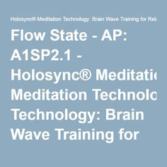 Flow State - AP: A1SP2.1 - Holosync® Meditation Technology: Brain Wave Training for Relaxation, Prosperity, Love, Health & Success