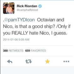 """Question: """"Octavian and Nico, is that a good ship? Rick's answer: Only if you REALLY hate Nico, I guess."""