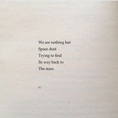 """""""We are nothing but Space dust trying to find its way back to the stars"""" -David Jones Poetry Poem Quotes, Words Quotes, Wise Words, Life Quotes, Sayings, Quotes About Stars, Author Quotes, David Jones Poetry, Space Quotes"""