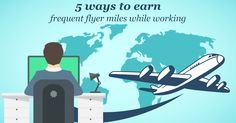 5 WAYS TO EARN FREQUENT FLYER MILES WHILE WORKING Earning free miles or reward points is always welcomed whole-heartedly. And the ability to do so while at work more than compensates for the frequent travels. If you are in such a profession, the perks of your job will provide you with a great opportunity to rack up miles & rewards points. This article can help make your profession look more lucrative. Let us discover some options to assist you in making the most out of your business travel