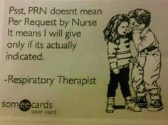 I just peed my pants a little.  Respiratory Therapy Humor