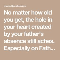 No matter how old you get, the hole in your heart created by your father's absence still aches. Especially on Father's Day.