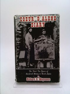 Coeur d'Alene diary: The first ten years of hardrock mining in North Idaho (Richard G Magnuson) | New and Used Books from Thrift Books