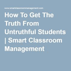 How To Get The Truth From Untruthful Students