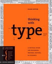 "Thinking With Type - Ellen Lupton - ""How texts are used becomes more important than what they mean."" - ""Typefaces are essential resources for the graphic designer, just glass, stone, steel, and other materials are employed by the architect."""