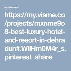 https://my.visme.co/projects/mxnme9o8-best-luxury-hotel-and-resort-in-dehradun#.WIIHm0M4r_s.pinterest_share