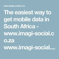 The easiest way to get mobile data in South Africa - www.imagi-social.co.za www.imagi-social.co.za South Africa, Social Media, How To Get, Easy, Socialism, Social Networks, Social Media Tips