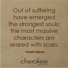Suffering develops inner strength we never knew we had.