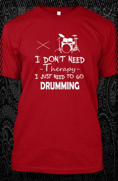 I don't need Therapy- I just need to go Drumming. #drumming http://teespring.com/drum?var=pn