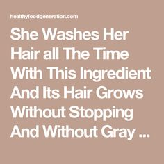 She Washes Her Hair all The Time With This Ingredient And Its Hair Grows Without Stopping And Without Gray Hair Like Crazy - Healthy Food Generation
