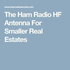 The Ham Radio HF Antenna For Smaller Real Estates