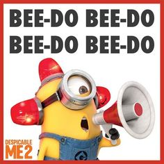 Minions Bee-do, Bee-do!  If I have a fire, I hope they come!