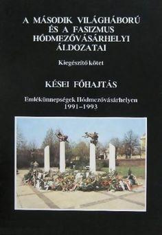 (10) A második világháború és a fasizmus hódmezővásárhelyi áldozatai – Kései főhajtás · Katona Lajos – Makó Imre (szerk.) · Könyv · Moly