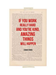 if you work really hard and you're kind, amazing things will happen!