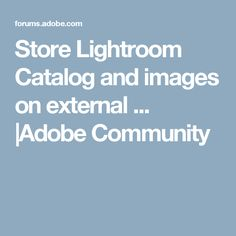 Store Lightroom Catalog and images on external . Lightroom, Adobe, Catalog, Knowledge, Community, Learning, Photography, Image, Photograph