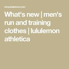What's new | men's run and training clothes | lululemon athletica
