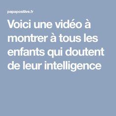 Voici une vidéo à montrer à tous les enfants qui doutent de leur intelligence