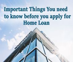 Important Things You need to know before you apply for Home Loan