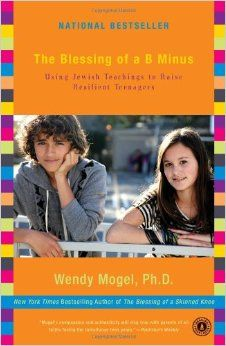 The Blessing of a B Minus: Using Jewish Teachings to Raise Resilient Teenagers: Wendy Mogel Ph.D.: 9781416542049: Amazon.com: Books
