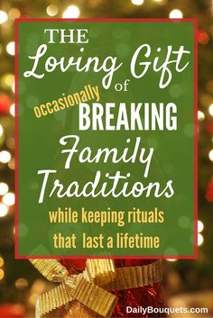 The loving gift of occasionally breaking family traditions is one of the best gifts that parents can provide for their families.